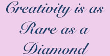Creativity is as Rare as a Diamond